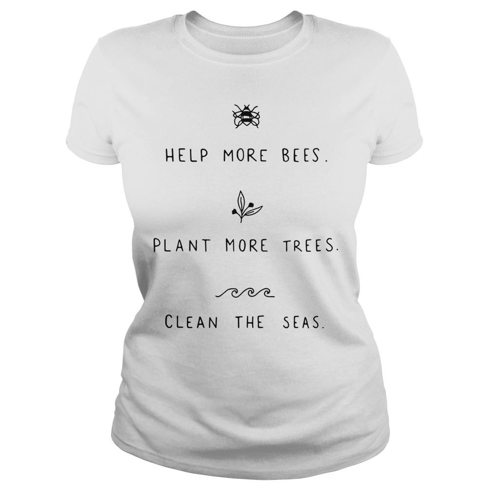 Help more Bees plant more trees clean the seas Ladies Tee