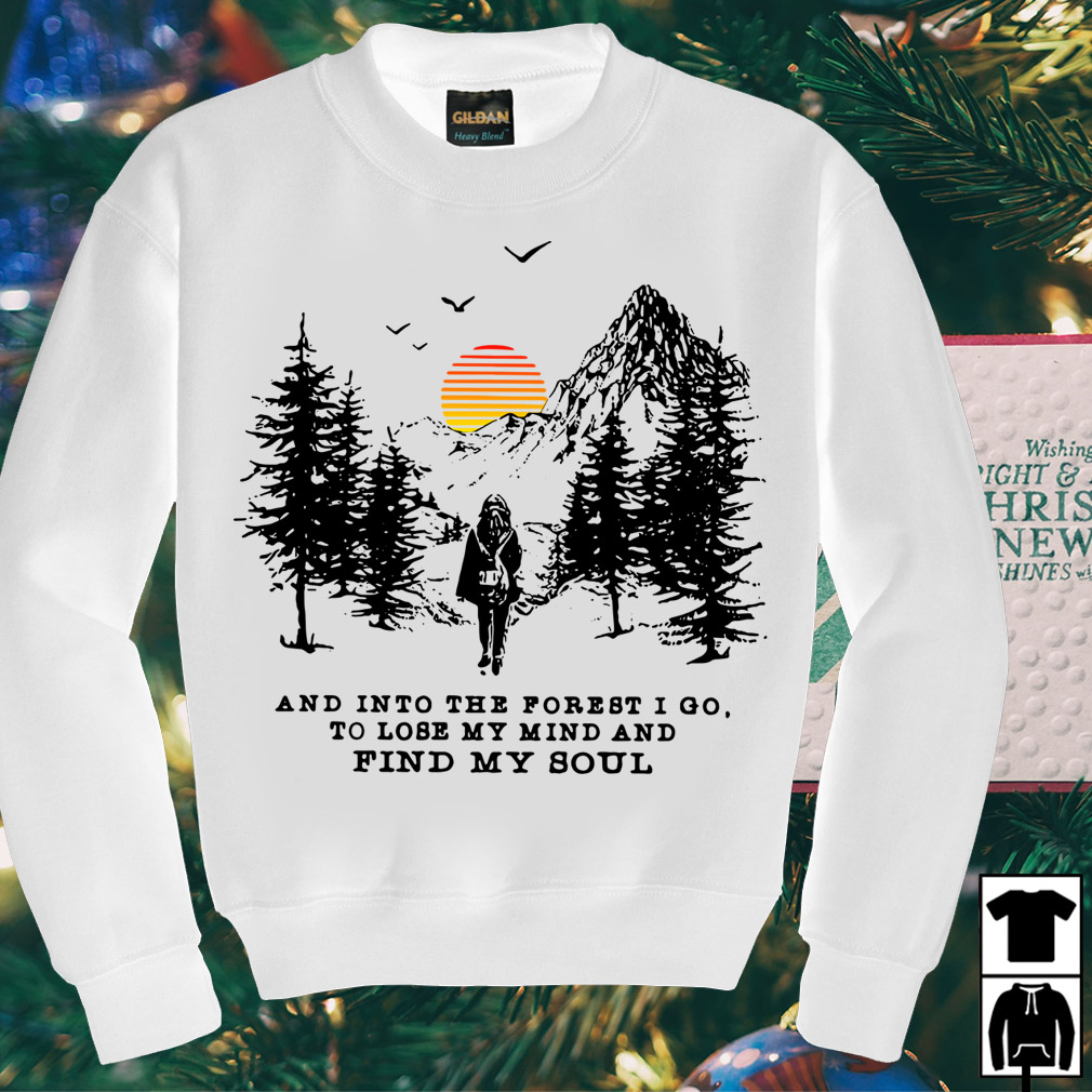 Hiking camping and into the forest I go to lose my mind and find my soul shirt