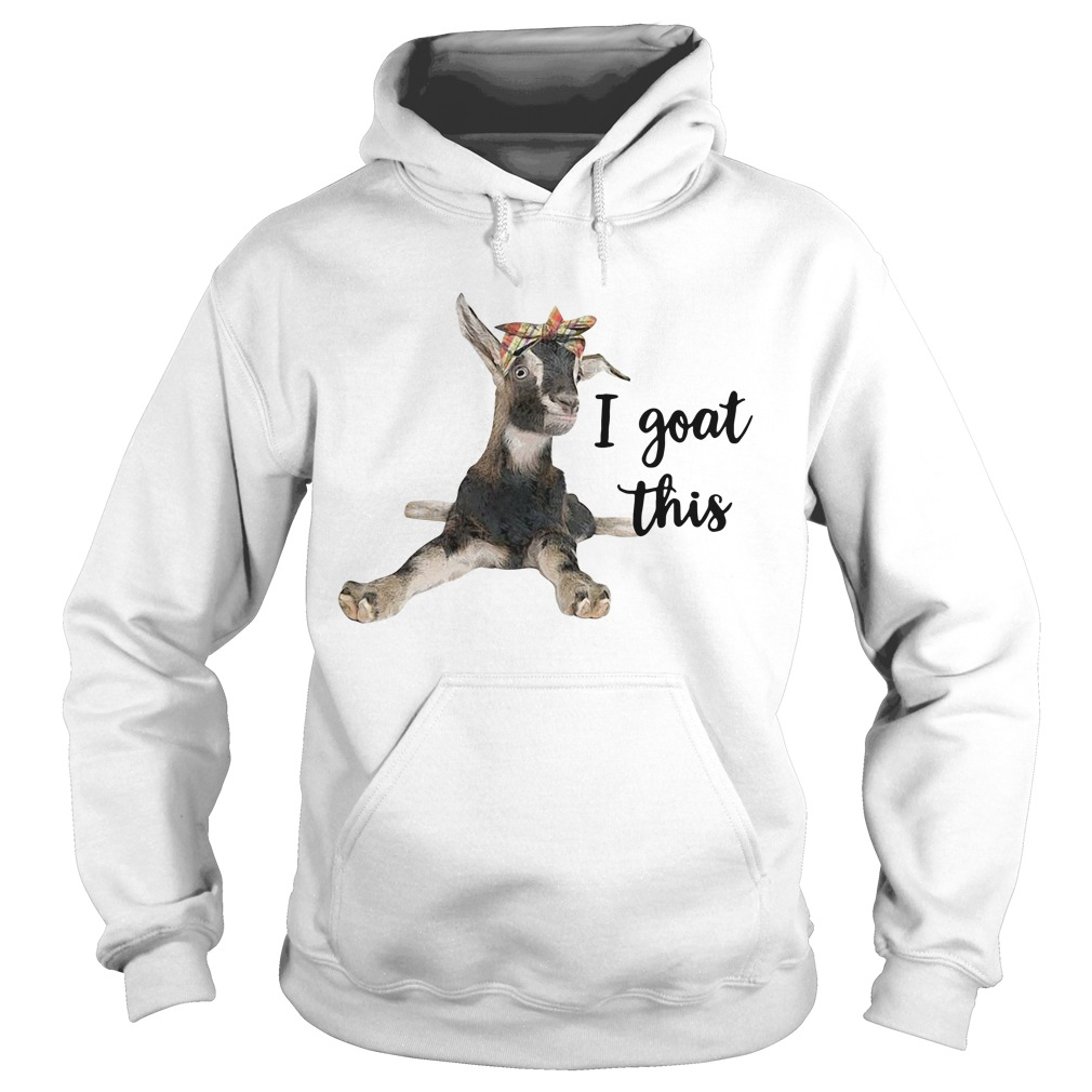 I Goat this Hoodie