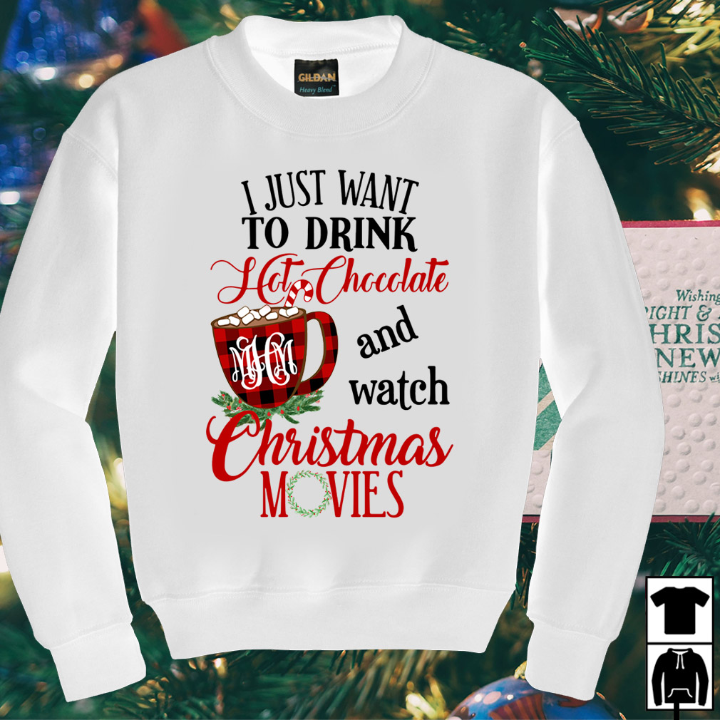 I just want to drink Hot Chocolate and watch Christmas movies sweater