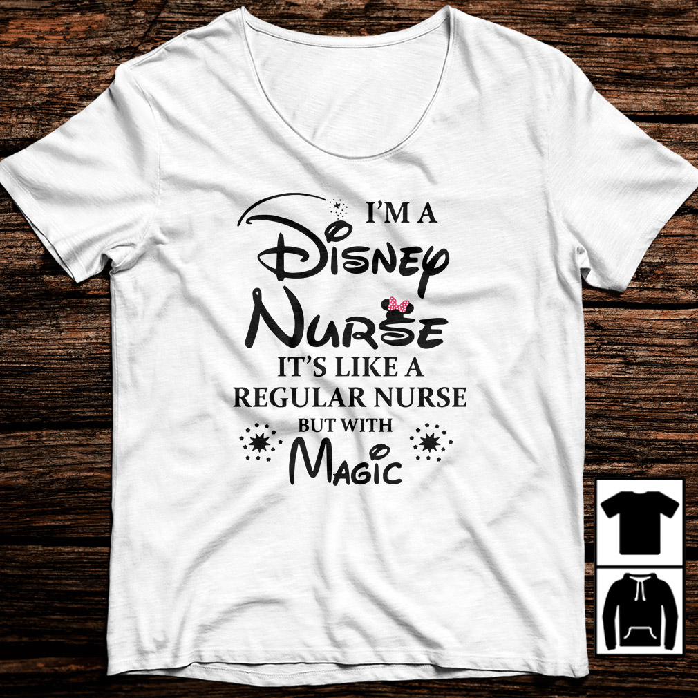 I'm a Disney Nurse it's like a regular nurse but with magic shirt