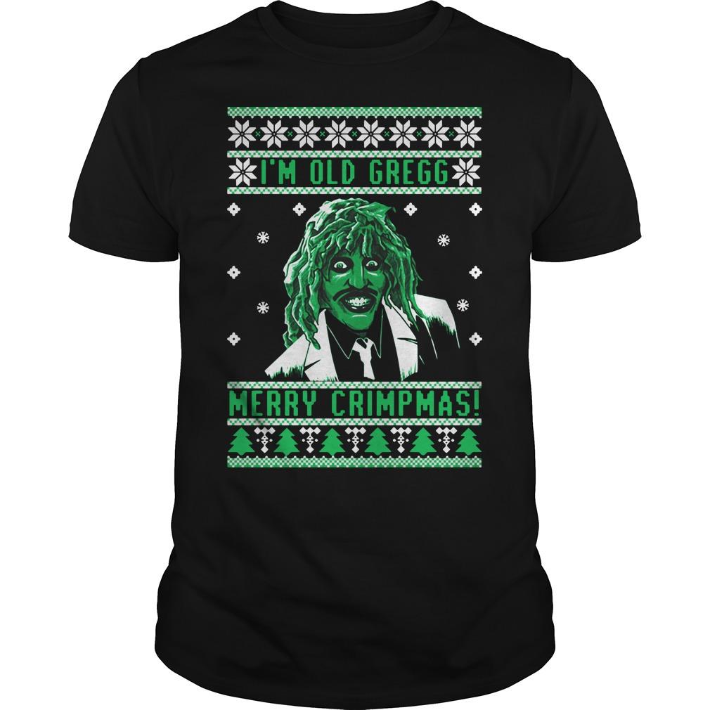 I'm old Gregg Merry Crimpmas ugly Christmas Guys Shirt