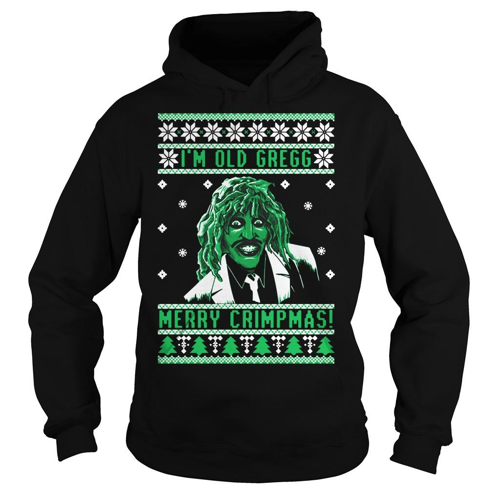 I'm old Gregg Merry Crimpmas ugly Christmas Hoodie