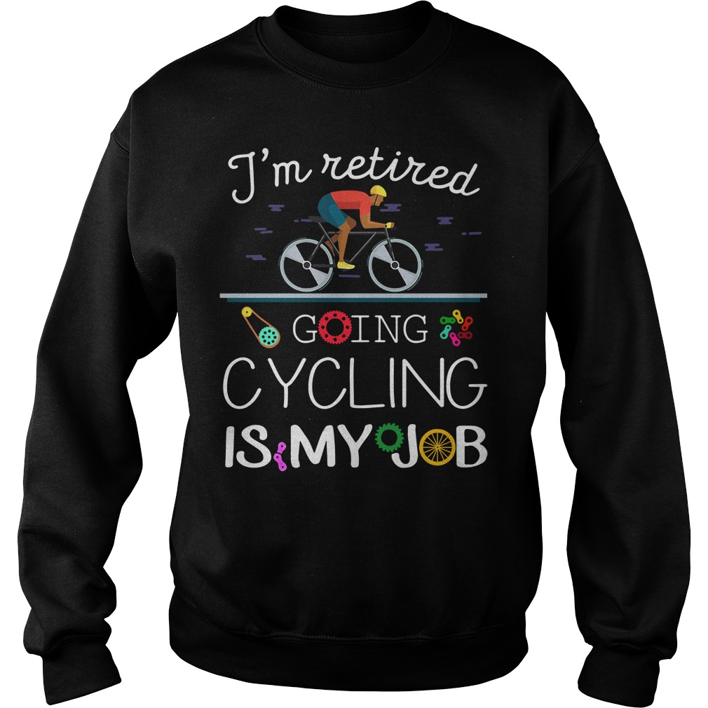 I'm retired going cycling is my job Sweater