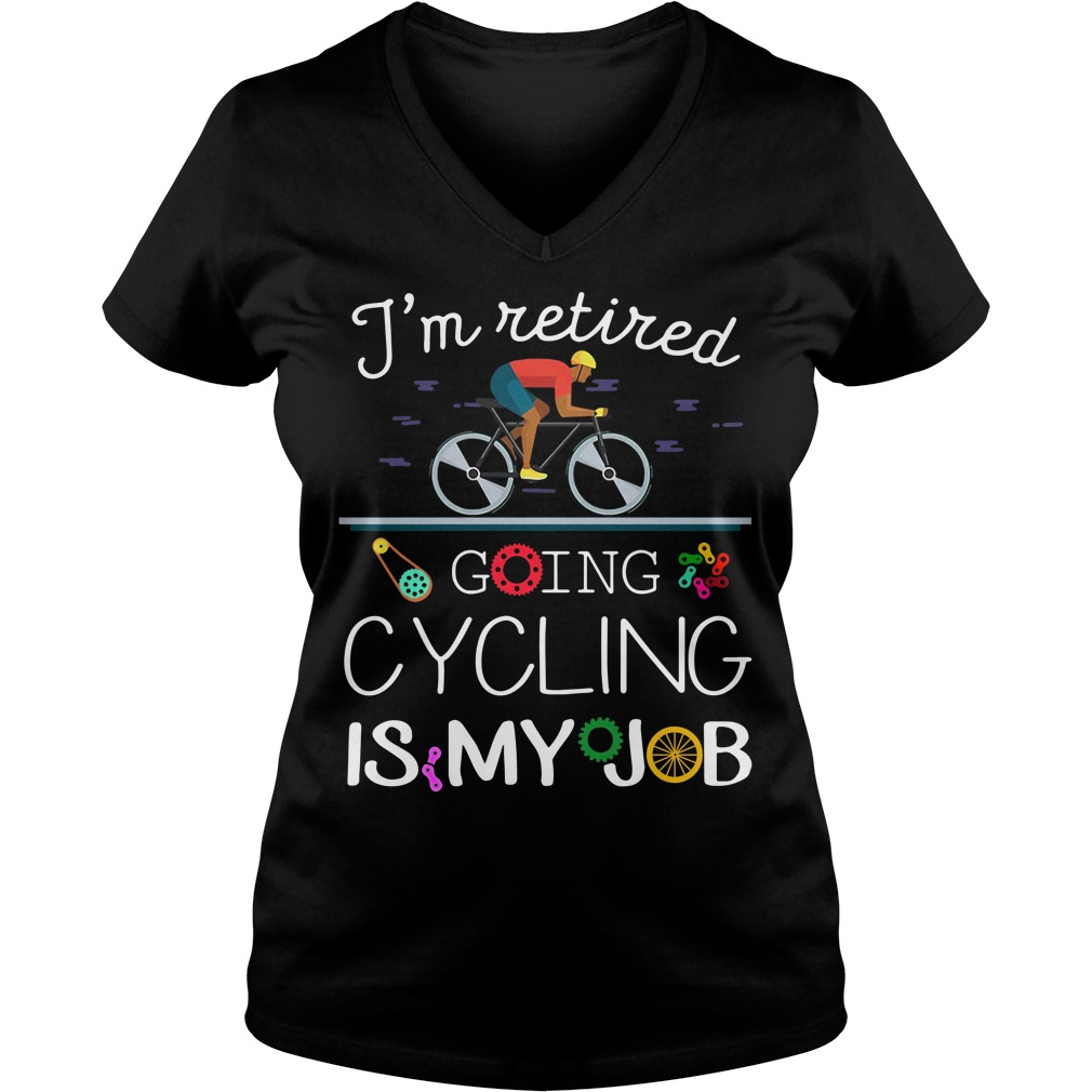 I'm retired going cycling is my job V-neck T-shirt