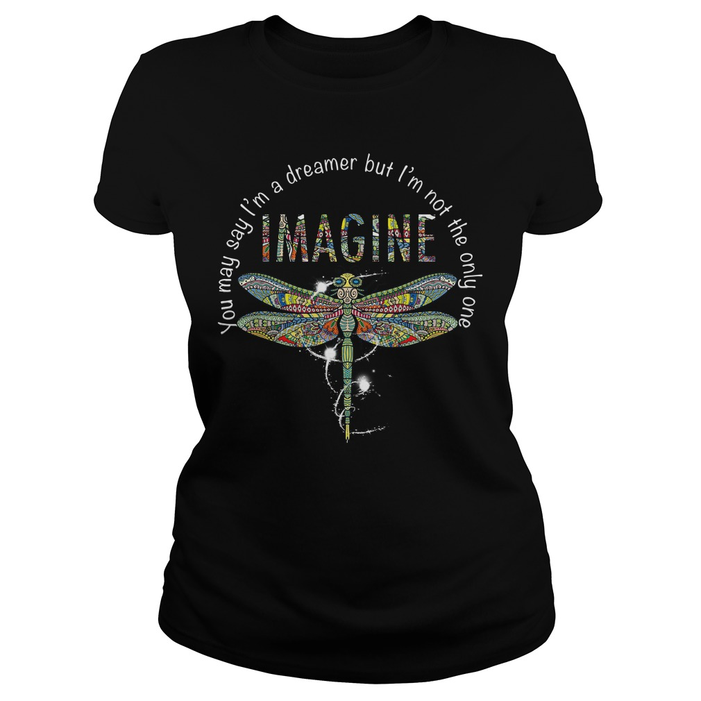 Imagine Dragonfly you may say I'm a dreamer but I'm not the only one Ladies tee