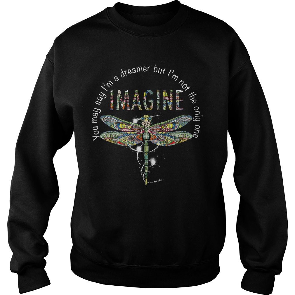 Imagine Dragonfly you may say I'm a dreamer but I'm not the only one Sweater