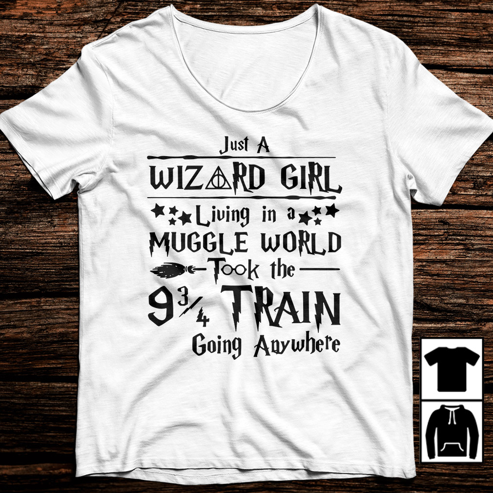 Just a Wizard girl living in a muggle world took the train going anywhere shirt