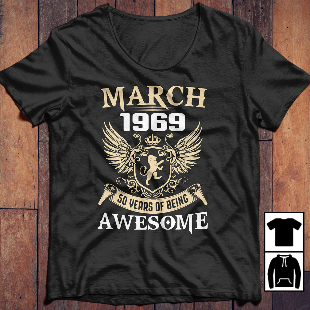 March 1969 50 years of being awesome shirt