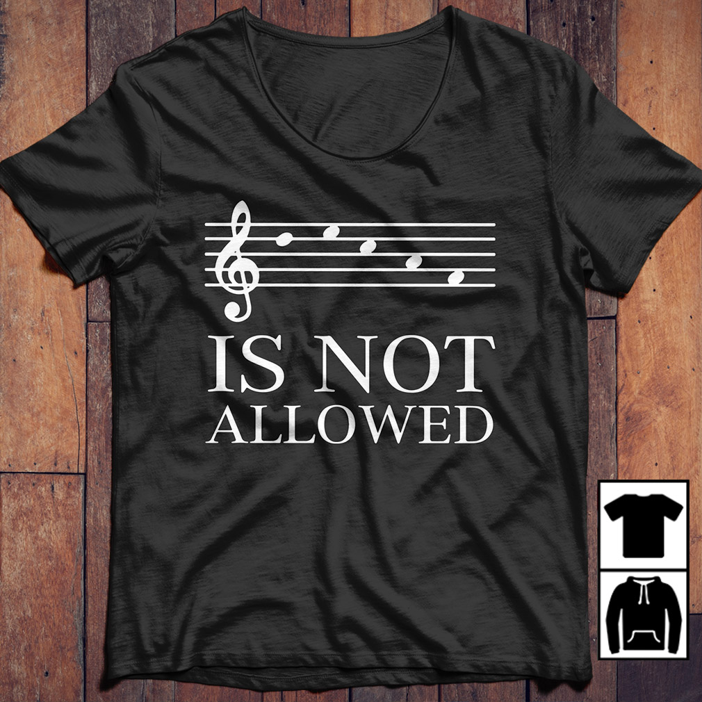 Music is not allowed shirt