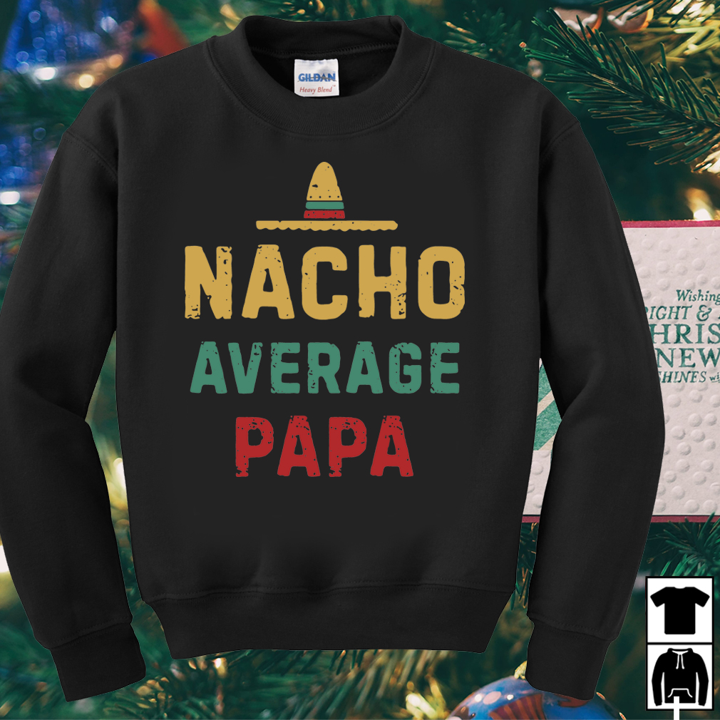 Nacho average Papa Mexican hat shirt