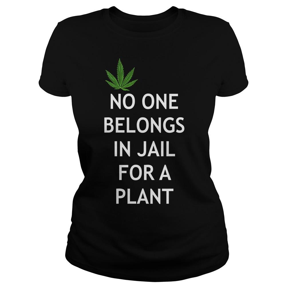 Weed No one belongs in Jail for a plant Ladies Tee