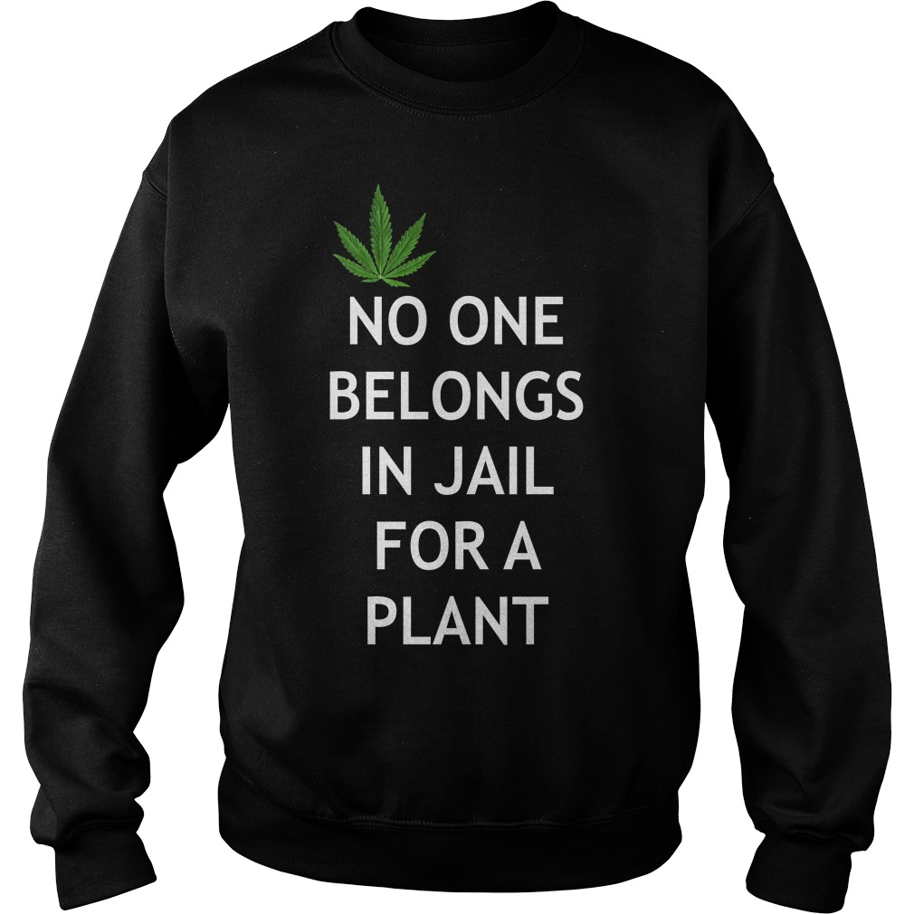 Weed No one belongs in Jail for a plant Sweater