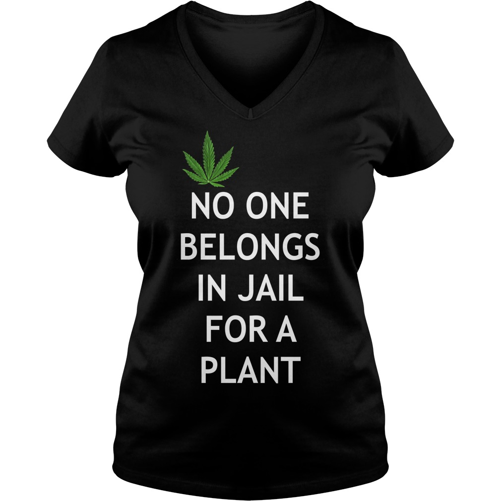 Weed No one belongs in Jail for a plant V-neck T-shirt
