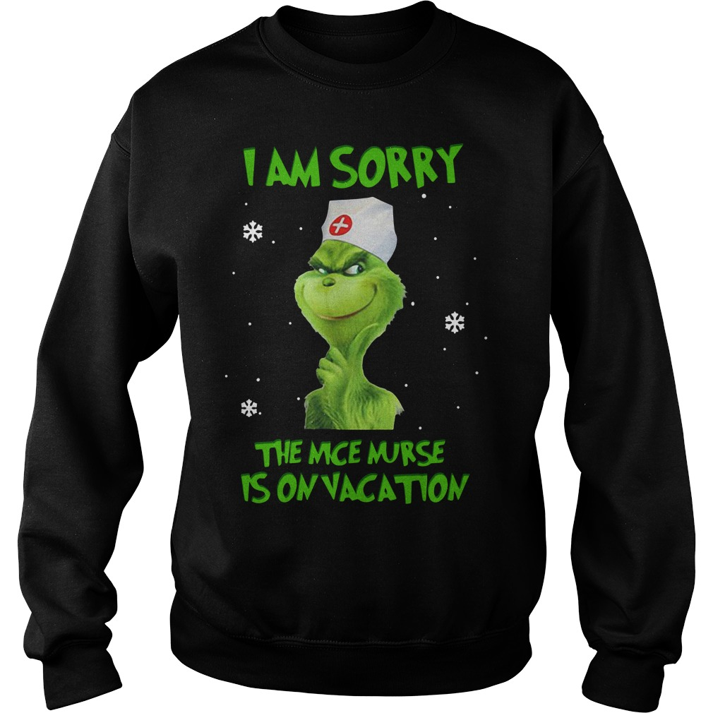 Nurse Grinch I am sorry the nice nurse is on vacation Sweater