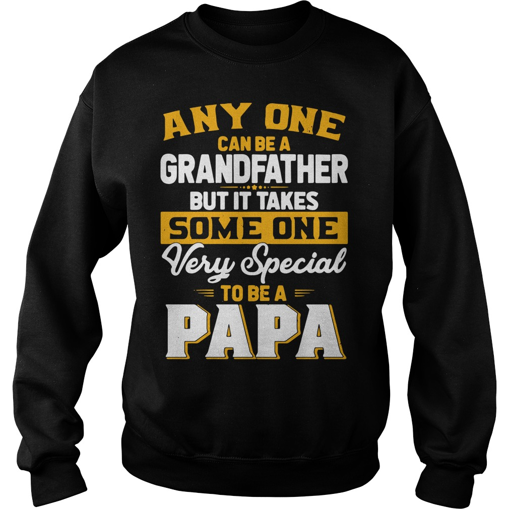 Any one can be a Grandfather but it takes someone very special to be a Papa Sweater