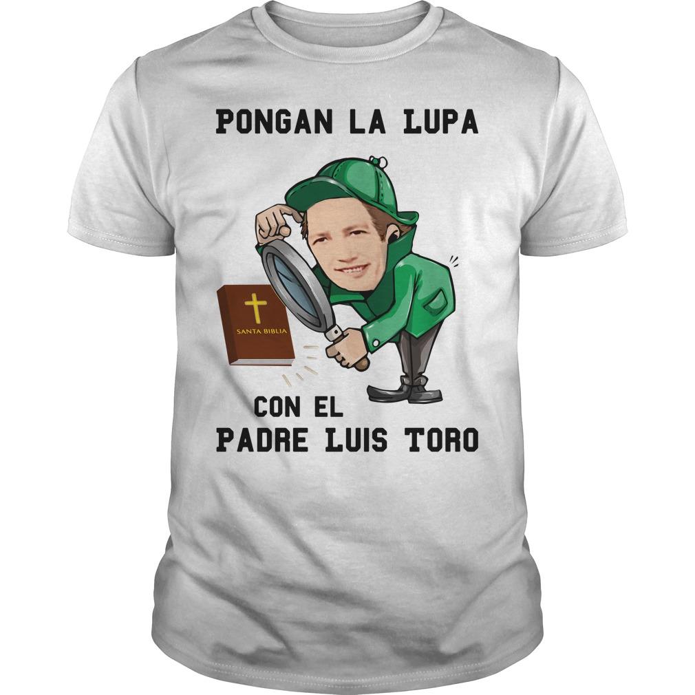 Pongan La Lupa Con El Padre Luis Toro Guys Shirt