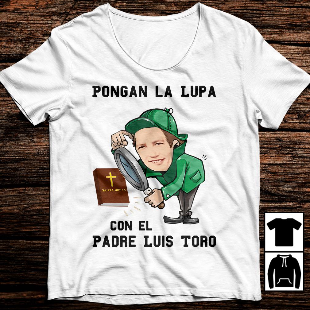 Pongan La Lupa Con El Padre Luis Toro shirt