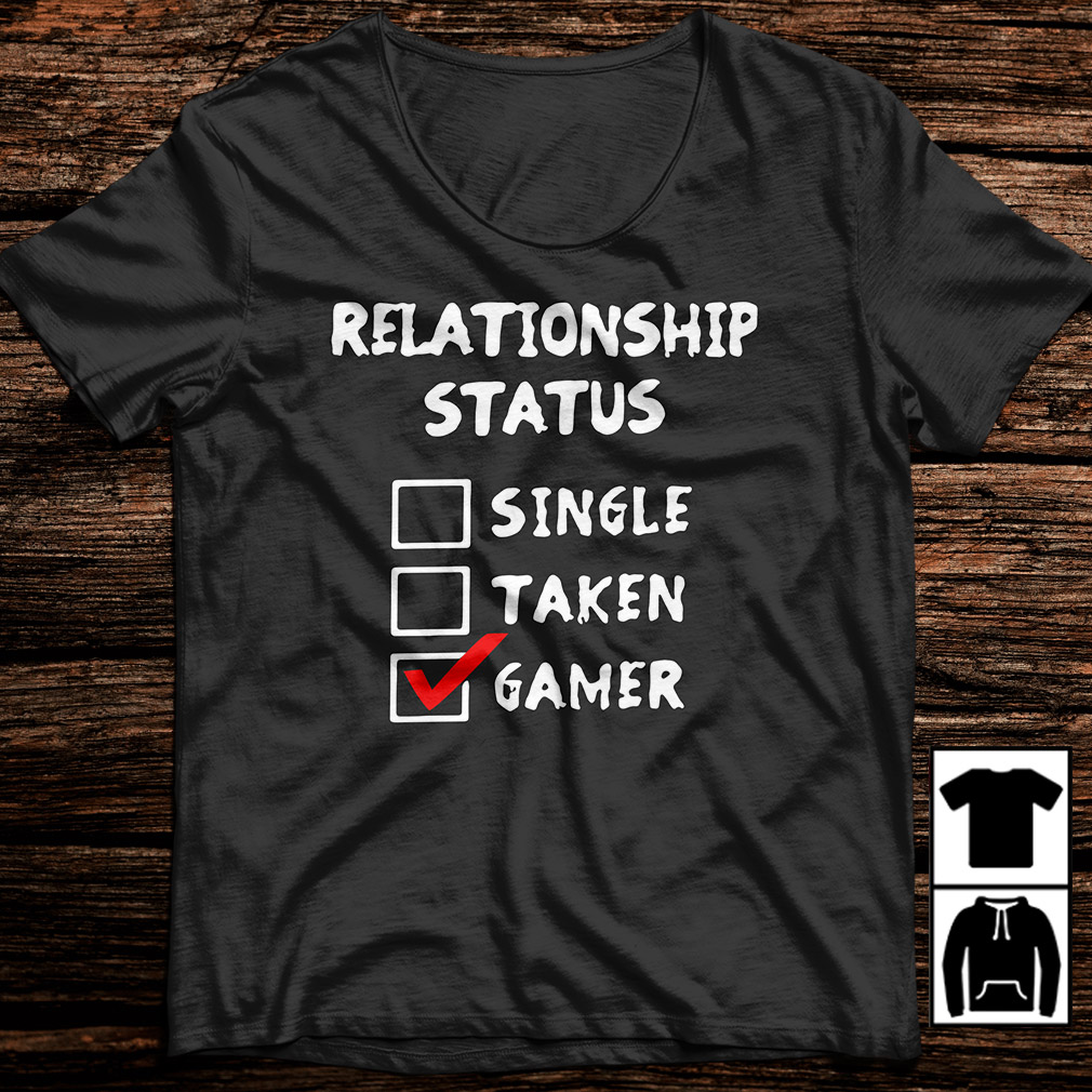 Relationship status single taken gamer shirt