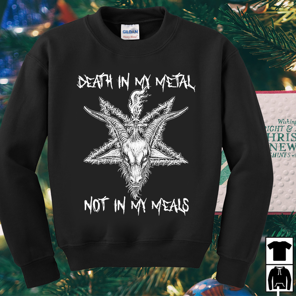 Satan Death in my Metal not in my Meals shirt