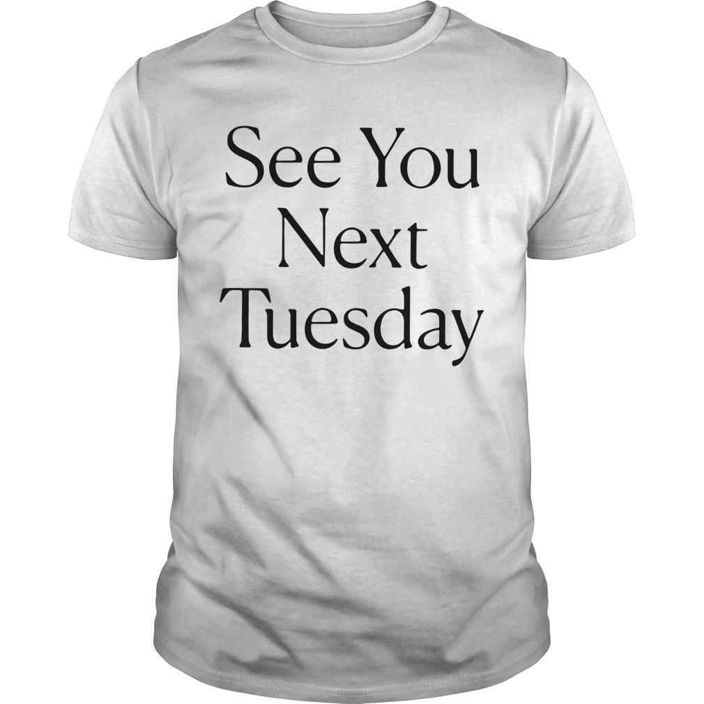 See You Next Tuesday Guys Shirt
