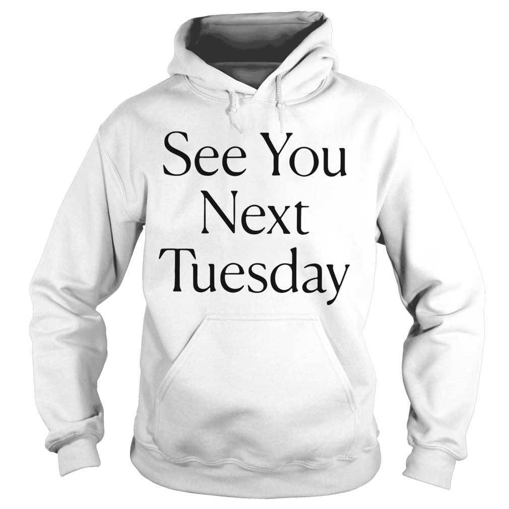 See You Next Tuesday Hoodie