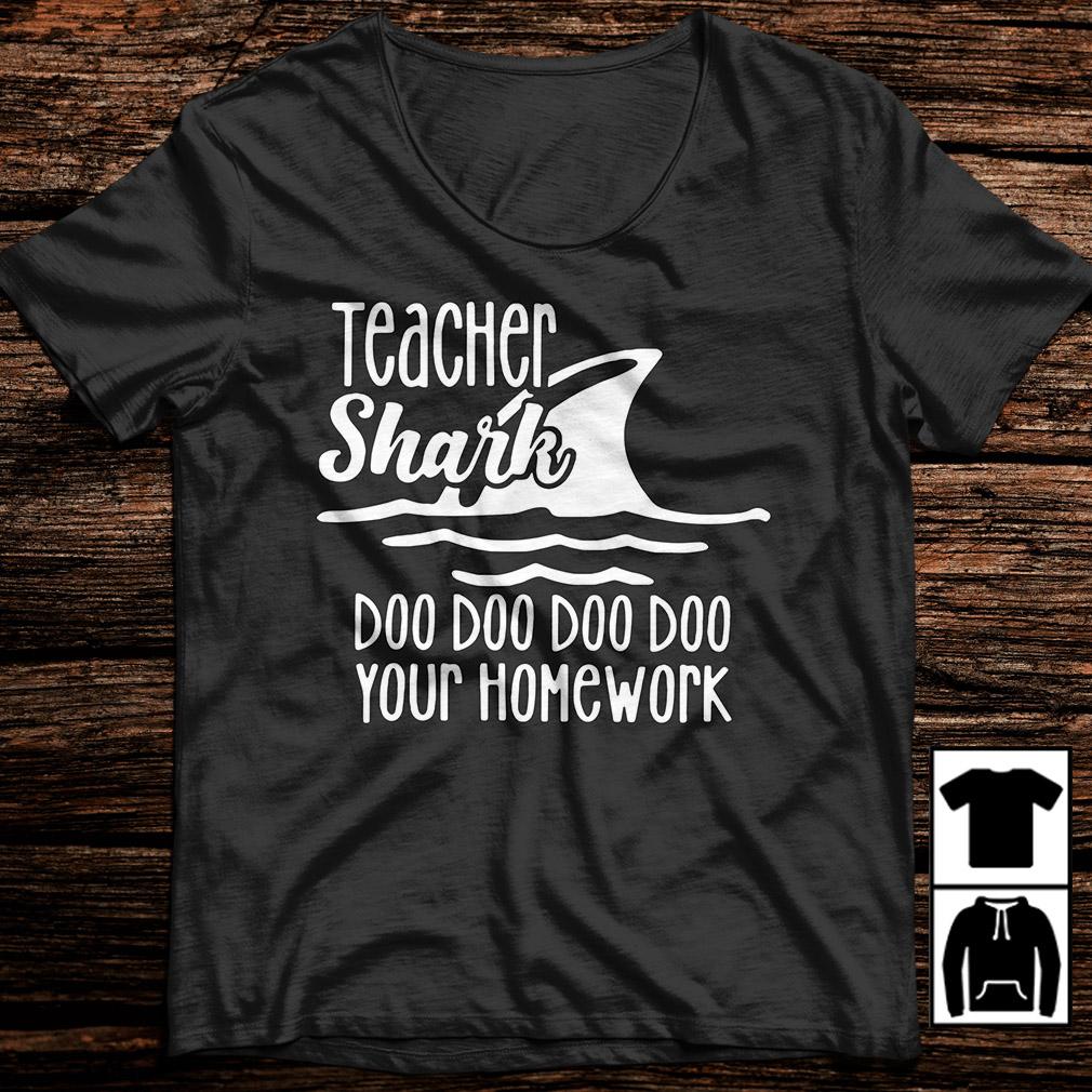 Teacher Shark doo doo doo doo your homework shirt