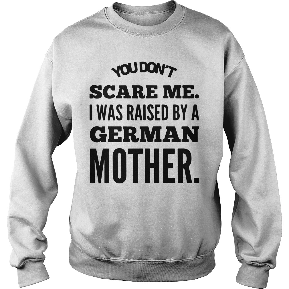 You don't scare me I was raised by a German mother Sweater
