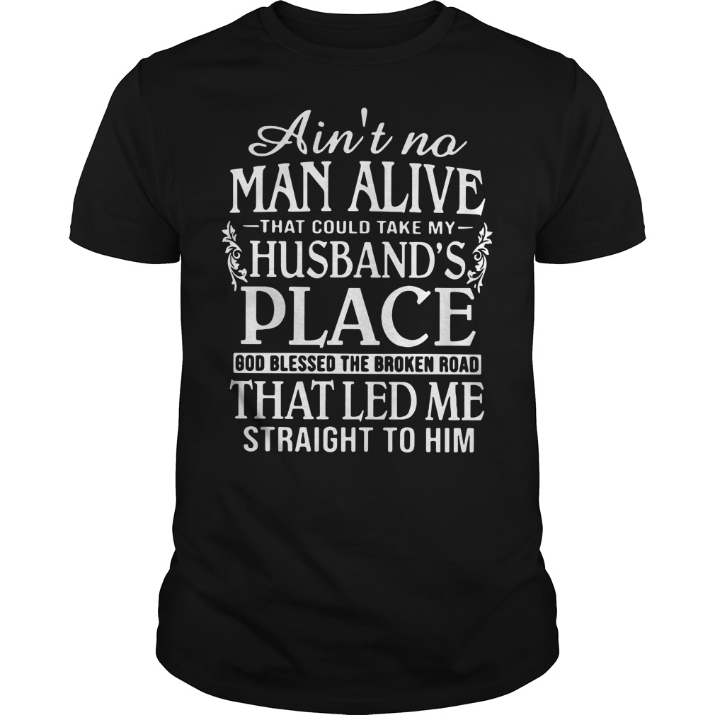 Ain't no man alive that could take my Husband's place Guys Shirt