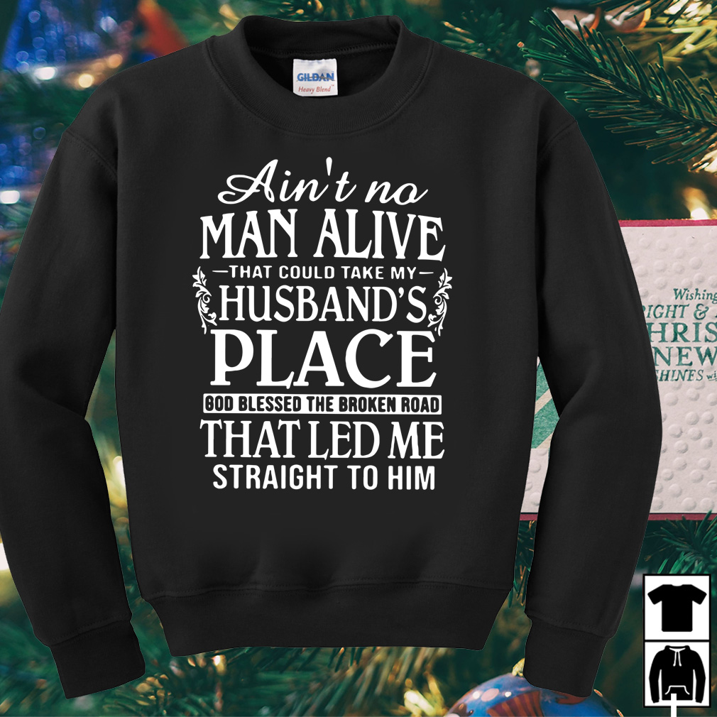 Ain't no man alive that could take my Husband's place shirt
