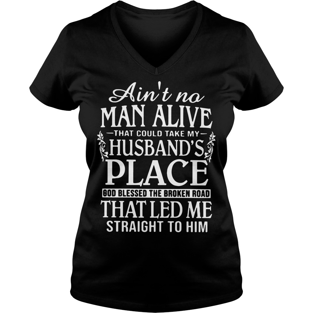 Ain't no man alive that could take my Husband's place V-neck T-shirt