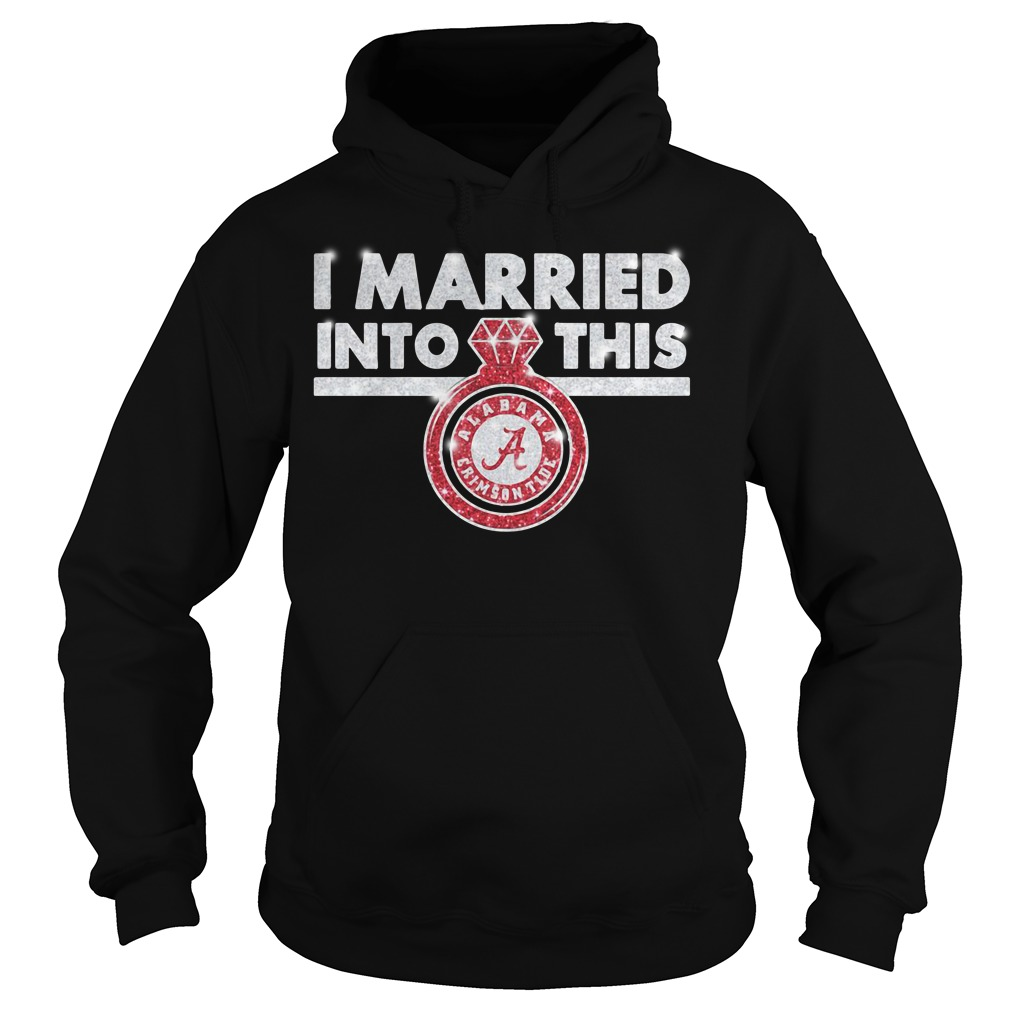 Alabama Crimson Tide I married into this Hoodie