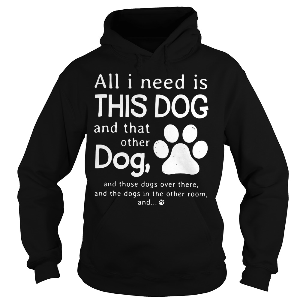 All I need is this dog and that other dog and those dogs over there Hoodie