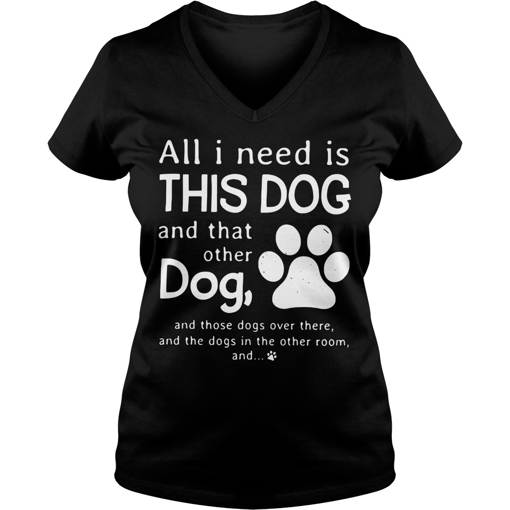 All I need is this dog and that other dog and those dogs over there V-neck T-shirt
