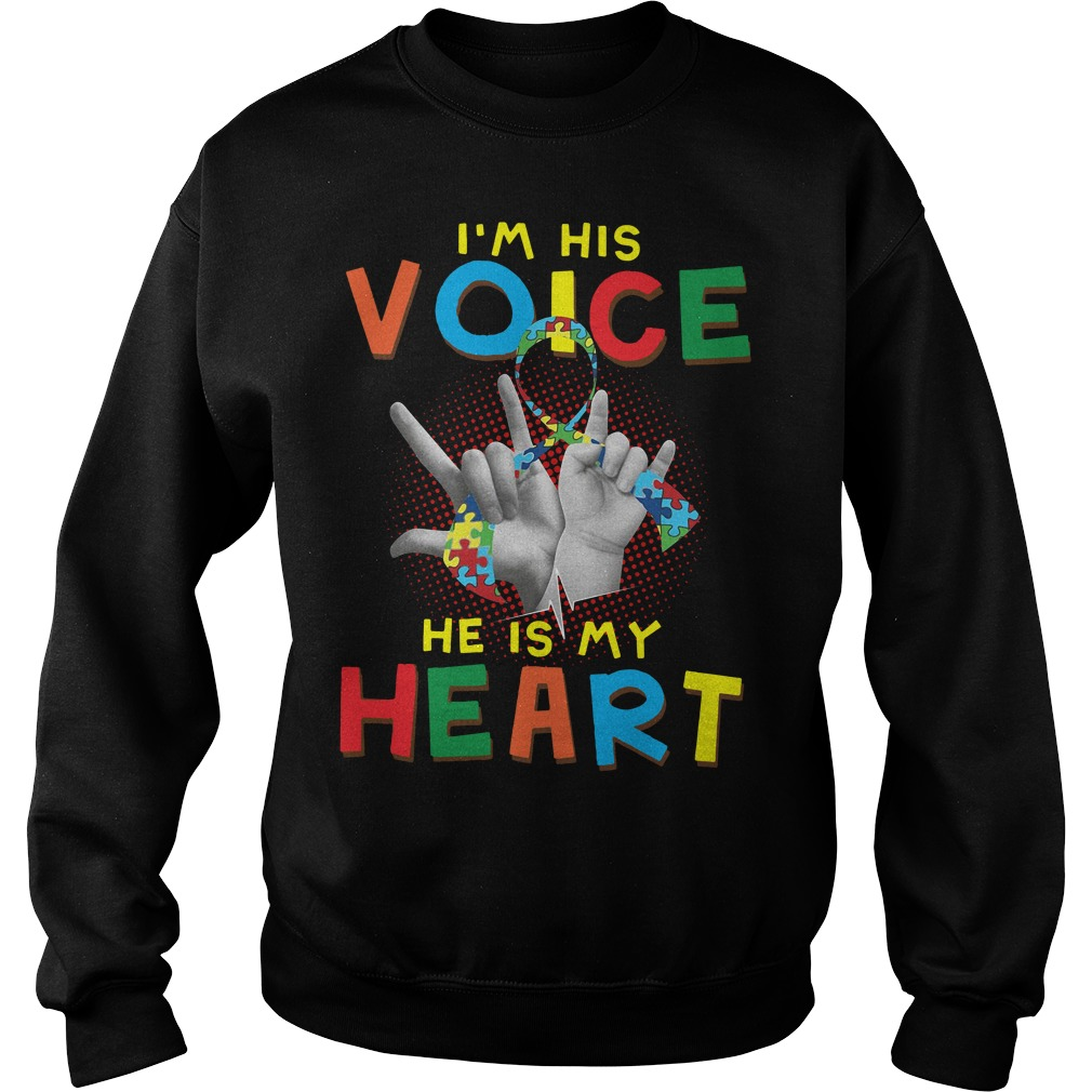 Autism I'm his voice he is my heart Sweater