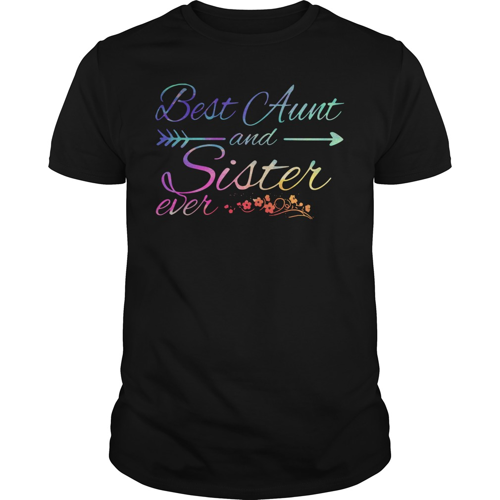 Best Aunt and Sister ever Guys Shirt