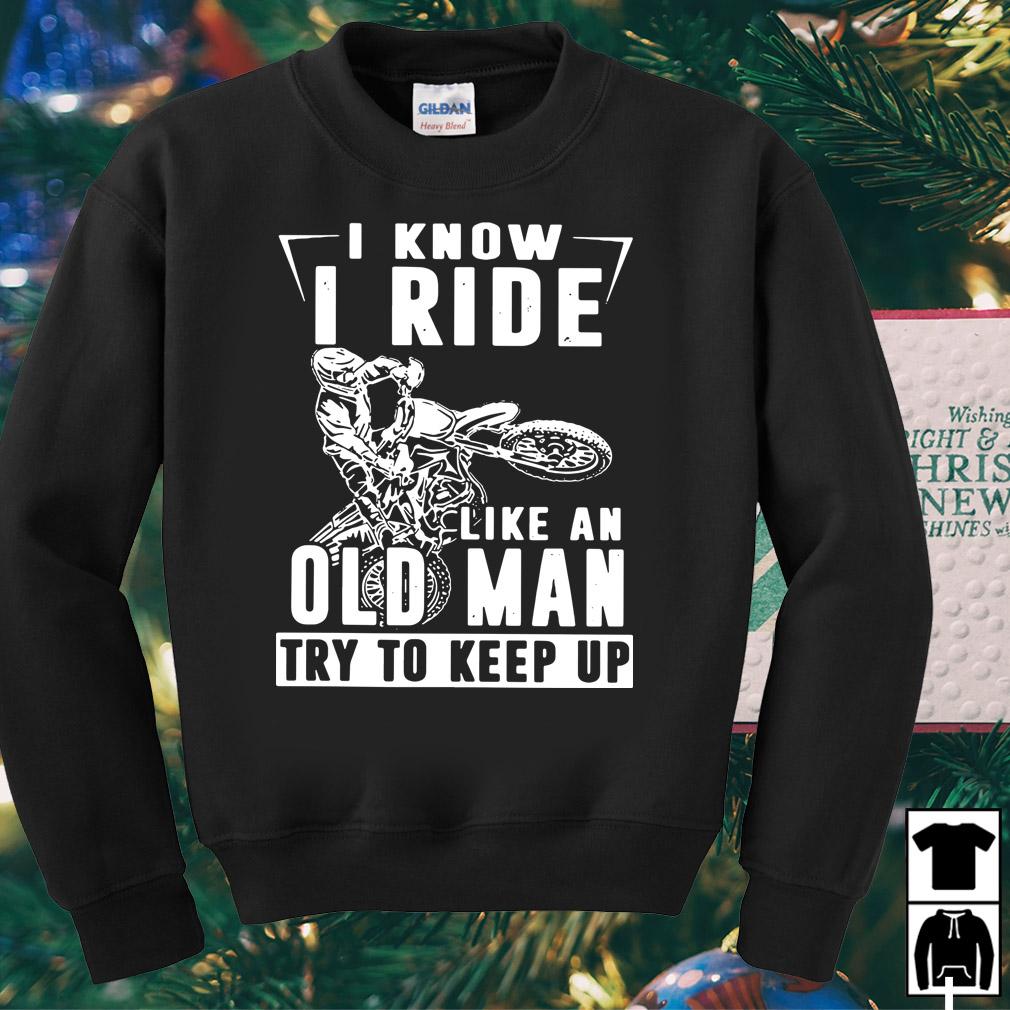 Biker I know I ride like an old man try to keep up shirt
