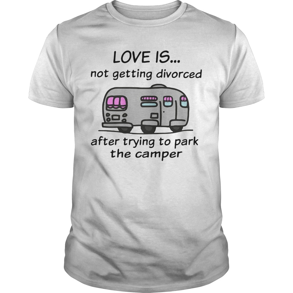 Camping love is not getting divorced after trying to park the camper Guys Shirt