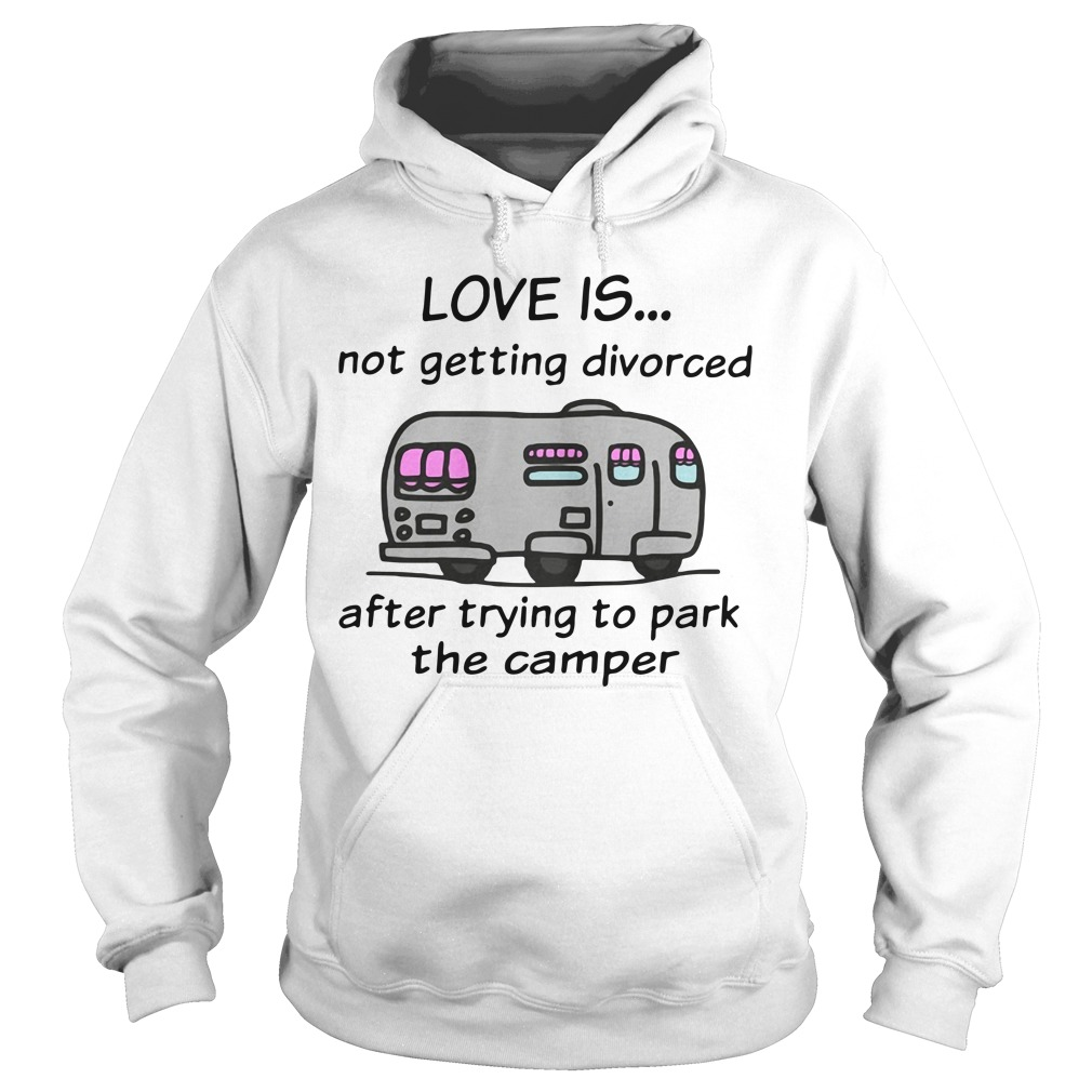 Camping love is not getting divorced after trying to park the camper Hoodie