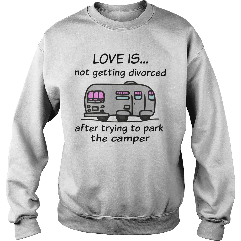 Camping love is not getting divorced after trying to park the camper Sweater