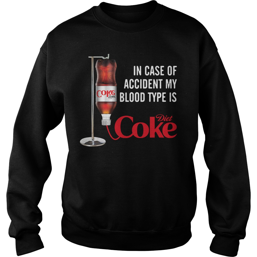 In case of accident my blood type is Diet Coke Sweater