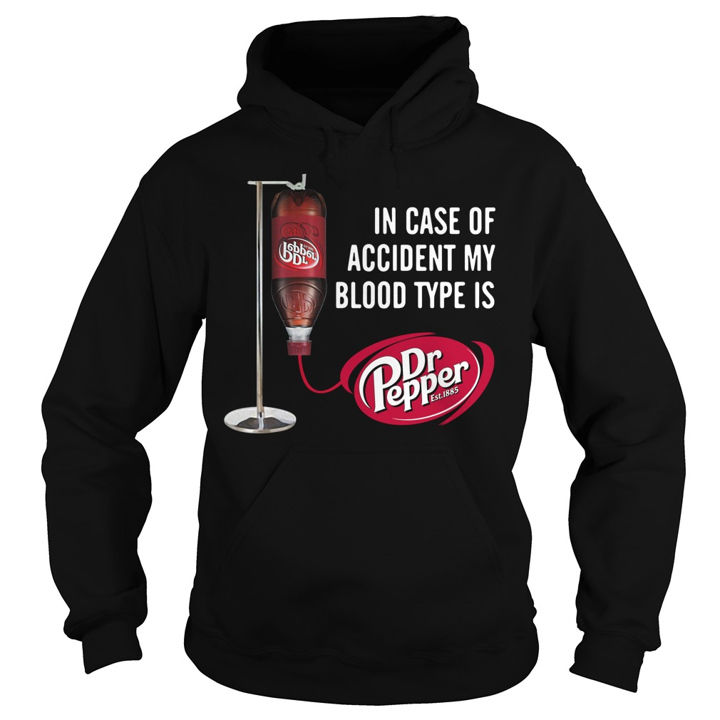 In case of accident my blood type is Dr Pepper Hoodie