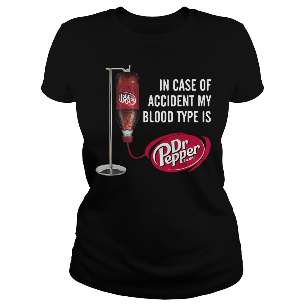In case of accident my blood type is Dr Pepper Ladies tee