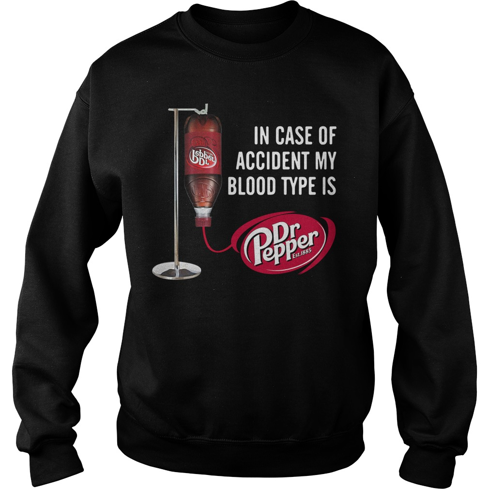 In case of accident my blood type is Dr Pepper Sweater