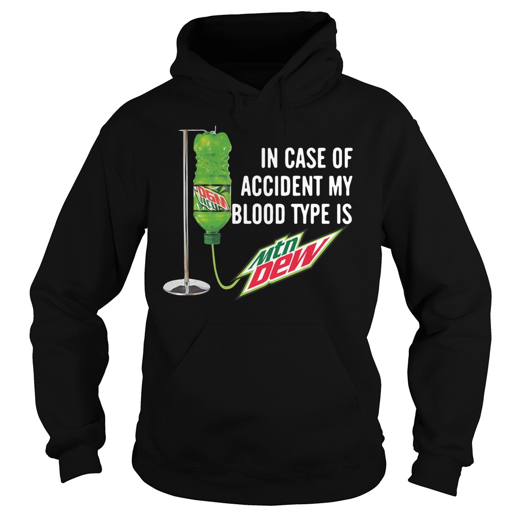 In case of accident my blood type is Mountain Dew Hoodie