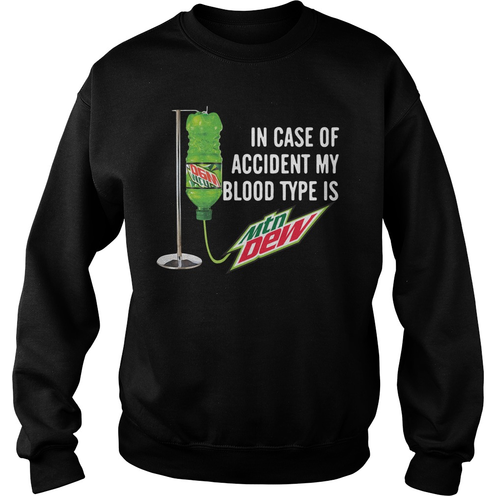 In case of accident my blood type is Mountain Dew Sweater