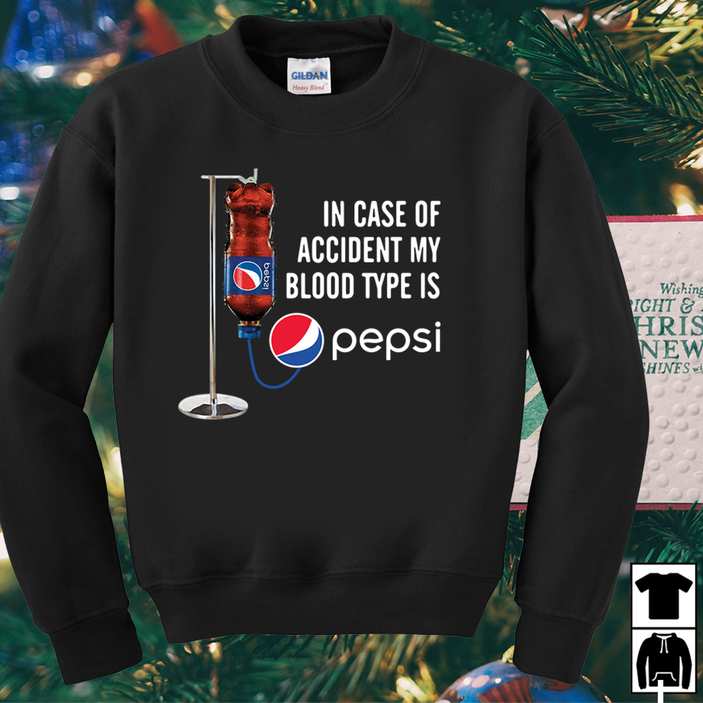 In case of accident my blood type is Pepsi shirtIn case of accident my blood type is Pepsi shirt