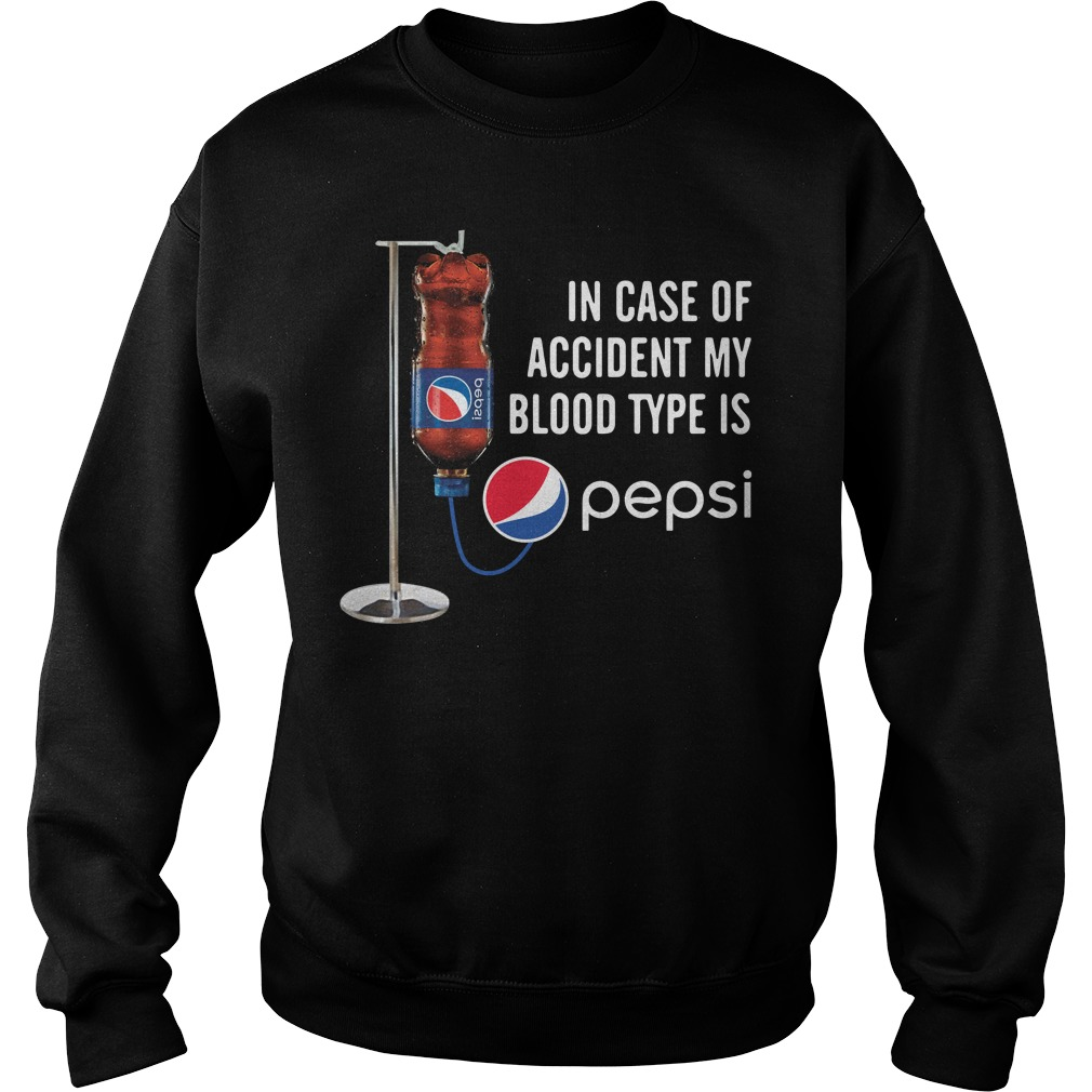 In case of accident my blood type is Pepsi Sweater
