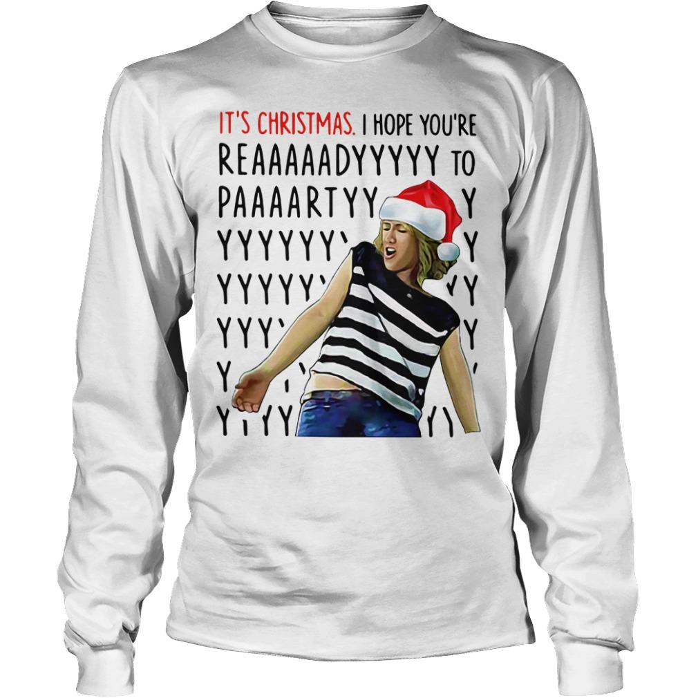 It's Christmas I hope you're reaaaaadyyyyy to paaaartyyyy Longsleeve tee