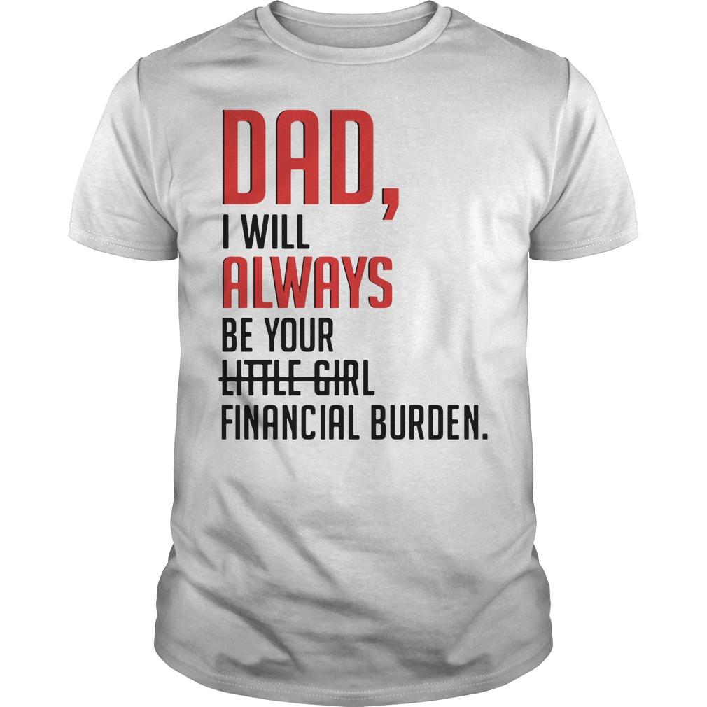 Dad I will always be your little girl financial burden Guys Shirt